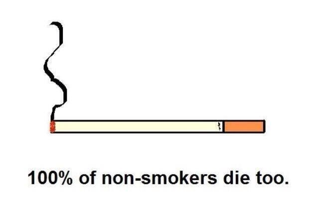 Line - 100% of non-smokers die too.