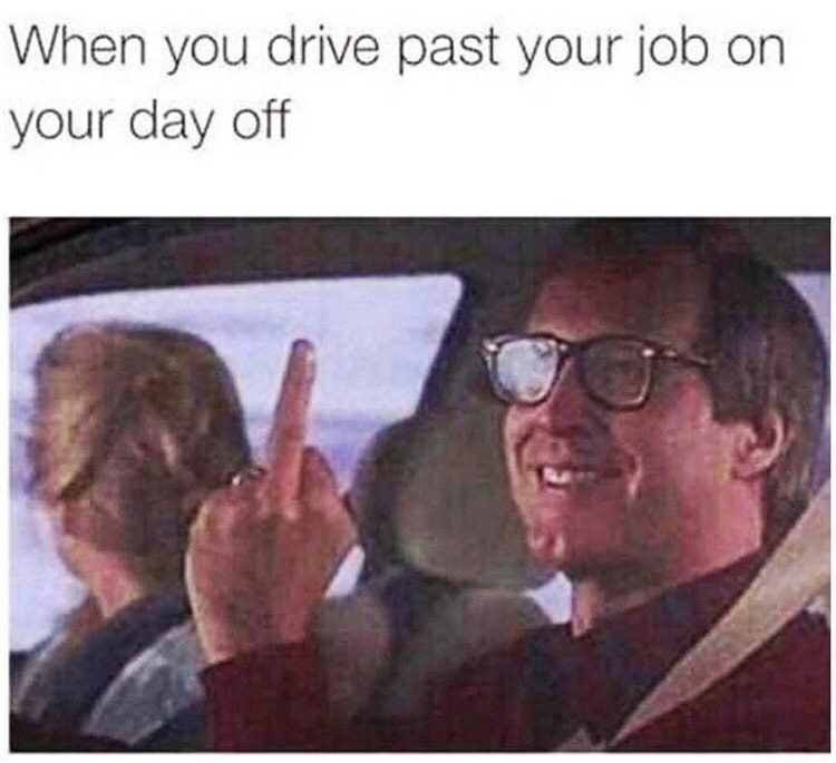 Funny meme about giving the middle finger when you pass your job.