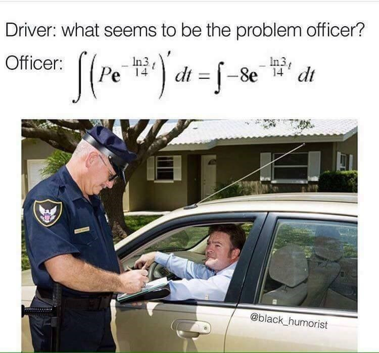 Funny meme about asking the question what's the problem officer, the problem is a math problem.