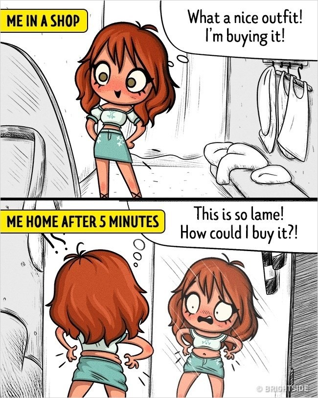 Cartoon - What a nice outfit! ME IN A SHOP I'm buying it! This is so lame! ME HOME AFTER 5 MINUTES How could I buy it?! BRIGHTSIDE Ooo