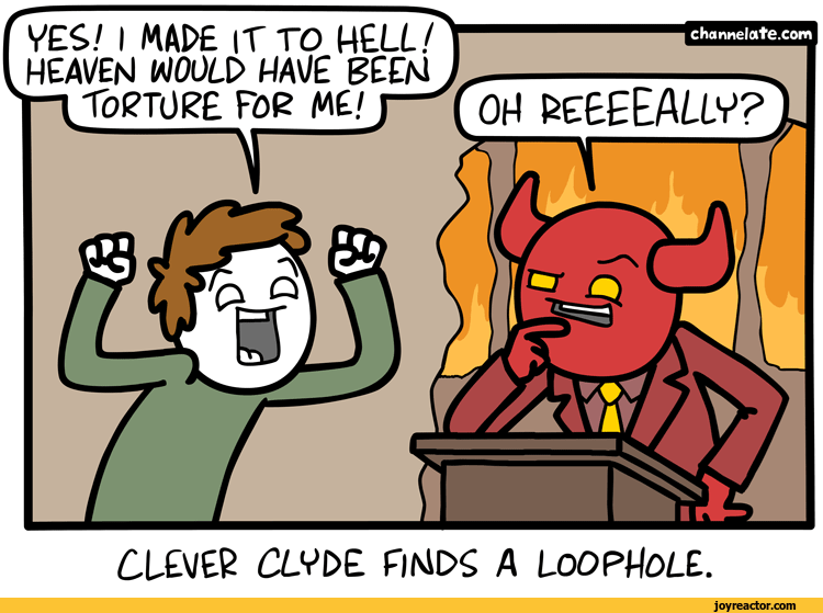 Cartoon - YES! I MADE IT TO HELL! HEAVEN WOULD HAVE BEEN TORTURE FOR ME! channelate.com OH REEEEALLY? CLEVER CLYDE FINDS A LOOPHOLE joyreactor.com