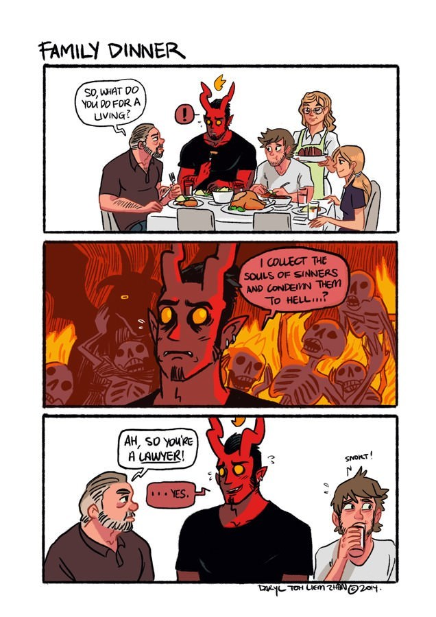 Comics - FAMILY DINNER So, WHAT DO YOu DO FOR A uVING I COLECT THE soULS OF SINNERS AAND CONDEMN THEM To HELL? AH, So YOURE A LAWYER! SNONT! YES. hioteNH2 un HOL