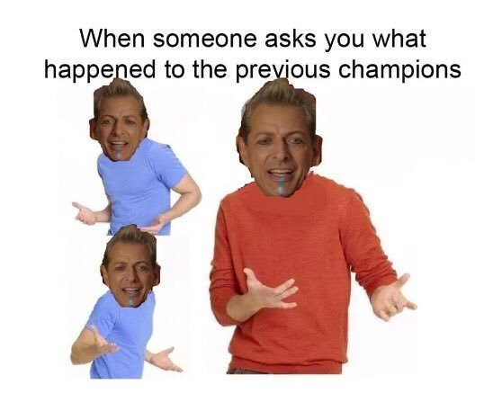 People - When someone asks you what happened to the previous champions