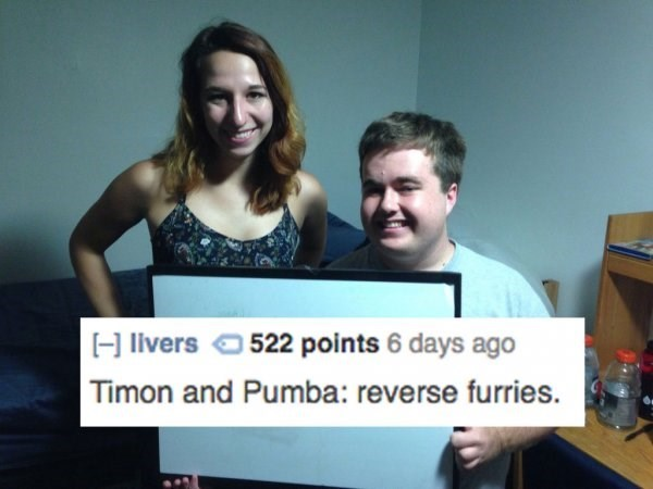 Text - Hlivers 522 points 6 days ago Timon and Pumba: reverse furries.