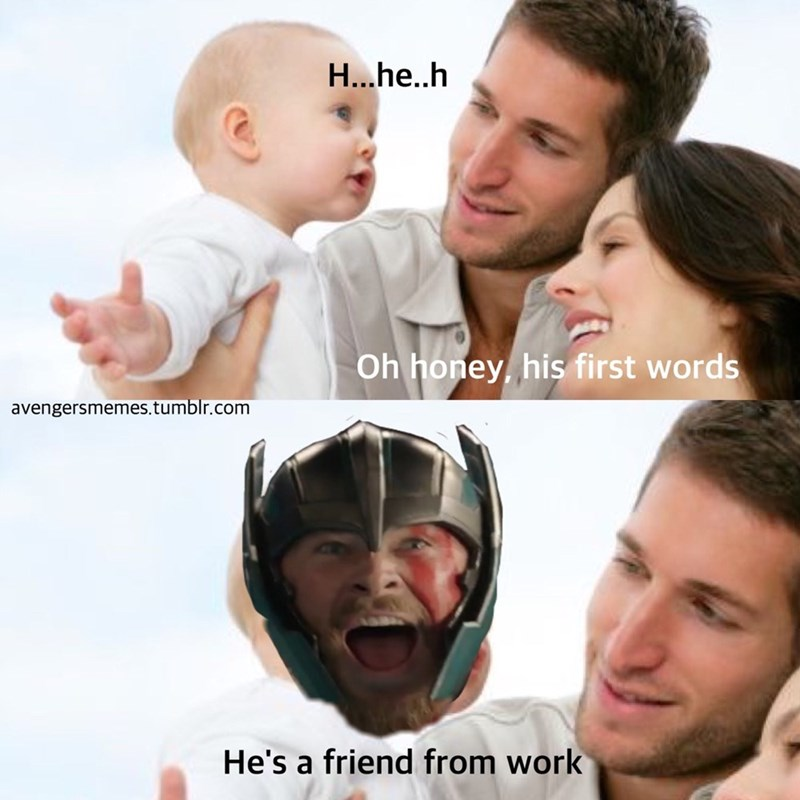 Face - H...he.h Oh honey, his first words avengersmemes.tumblr.com He's a friend from work