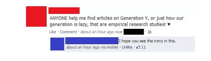 Text - ANYONE help me find articles on Generation Y, or just how our generation is lazy, that are empirical research studies! Like Comment about an hour ago near| I hope you see the irony in this. about an hour ago via mobile Unilike 11