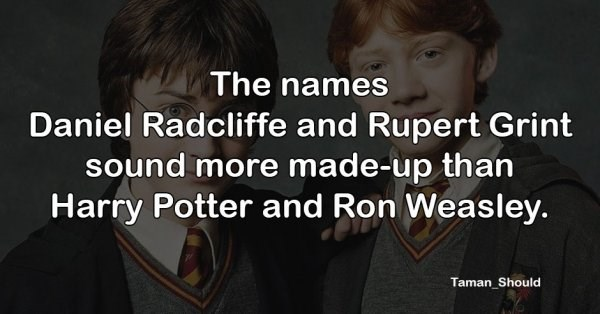 Facial expression - The names Daniel Radcliffe and Rupert Grint sound more made-up than Harry Potter and Ron Weasley. Taman_Should