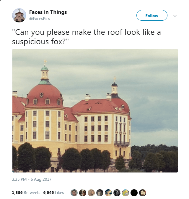 """Text - Faces in Things Follow @FacesPics """"Can you please make the roof look like a suspicious fox?"""" 3:35 PM -6 Aug 2017 1,556 Retweets 6,646 Likes"""