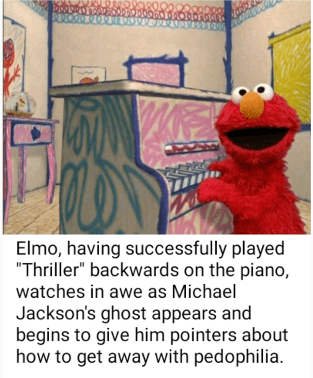 """dank sesame - Line - Elmo, having successfully played """"Thriller"""" backwards on the piano, watches in awe as Michael Jackson's ghost appears and begins to give him pointers about how to get away with pedophilia."""