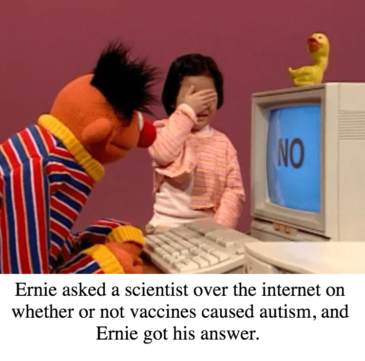 dank sesame - Text - NO Ernie asked a scientist over the internet on whether or not vaccines caused autism, and Ernie got his answer