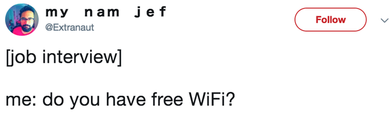 Text - my nam jef Follow @Extranaut job interview] me: do you have free WiFi?