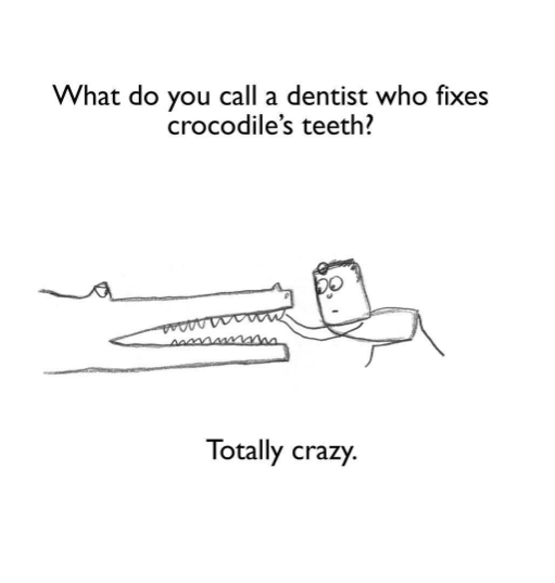 Text - What do you call a dentist who fixes crocodile's teeth? Totally crazy.