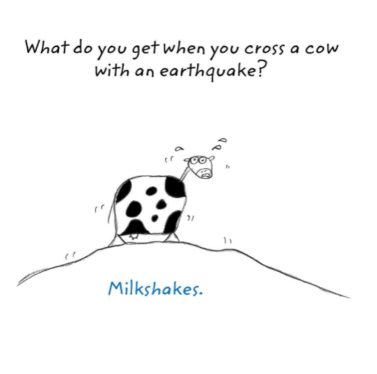Text - What do you get when you cross a cow with an earthquake? Milkshakes.