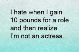 Text - I hate when I gain 10 pounds for a role and then realize I'm not an actress...