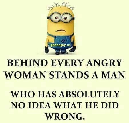 Text - gapbagap.us BEHIND EVERY ANGRY WOMAN STANDS A MAN WHO HAS ABSOLUTELY NO IDEA WHAT HE DID WRONG