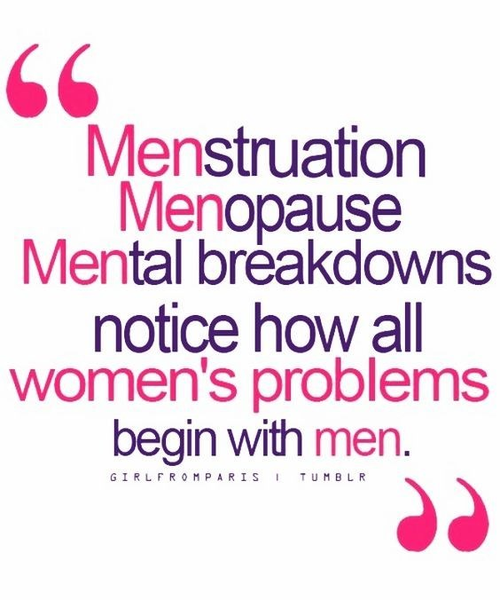 Text - 66 Menstruation Menopause Mental breakdowns notice how all women's problems begin with men. GIRLFROMPARIS TUMBLR