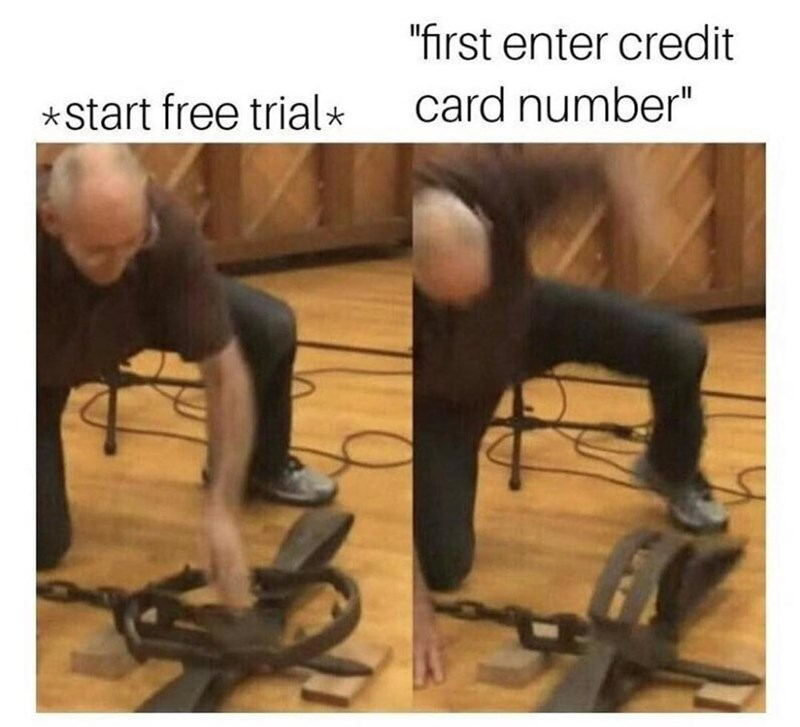 Funny meme about not doing free trials that involve credit card number.