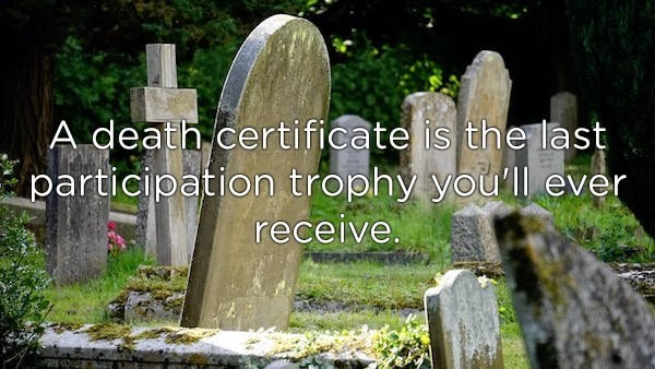 Headstone - A death certificate is the last participation trophy youll ever receive