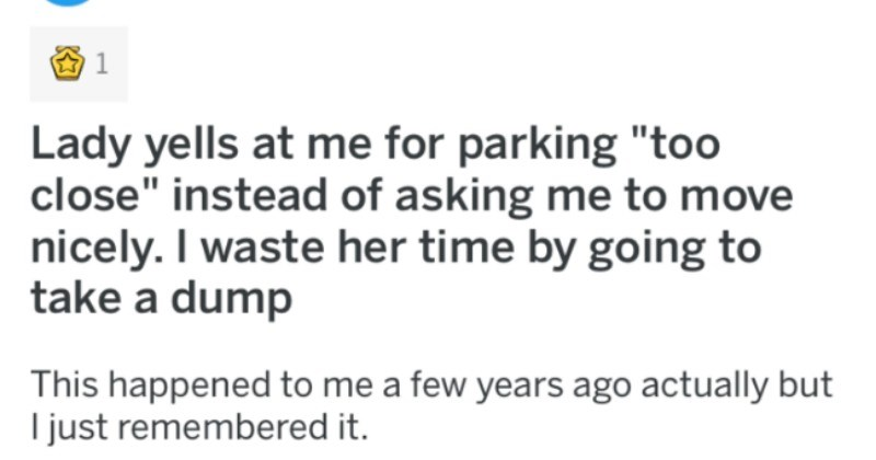 Lady yells at a guy for parking too close, so he takes a petty revenge on her by taking his sweet time with a dump at McDonald's.