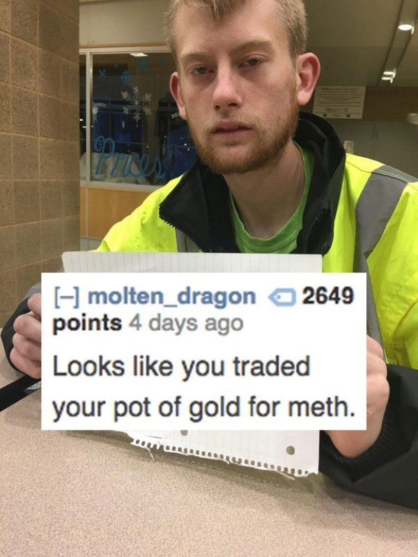 Photo caption - Hmolten_dragon points 4 days ago 2649 Looks like you traded your pot of gold for meth Tr