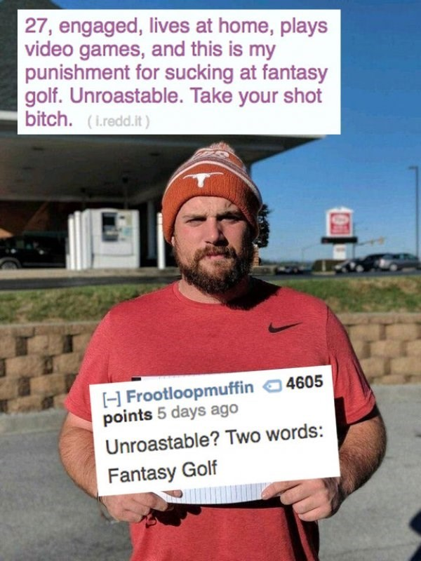 Facial hair - 27, engaged, lives at home, plays video games, and this is my punishment for sucki ng at fantasy golf. Unroastable. Take your shot bitch. (i.redd.it) H Frootloopmuffin points 5 days ago 4605 Unroastable? Two words: Fantasy Golf