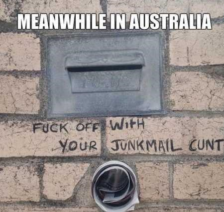 Text - MEANWHILE IN AUSTRALIA FUCK OFF With YOUR JUNKMAIL CUNT