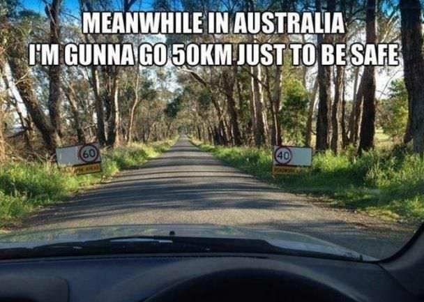 Mode of transport - MEANWHILE IN AUSTRALIA IM GUNNA GO 5OKM JUST TO BESAFE 60 40