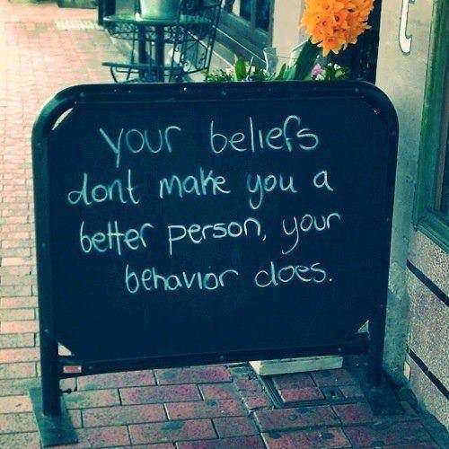 Blackboard - your beliefs Aont make a you better person, your behavior cloes.