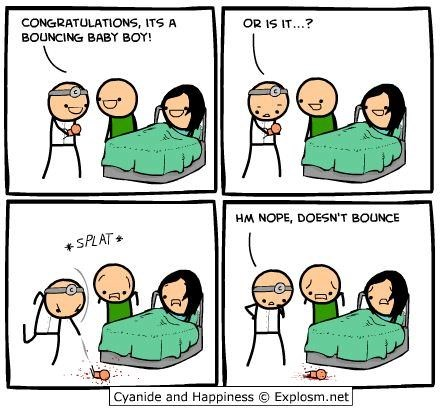 Cartoon - CONGRATULATIONS, ITS A OR IS IT...? BOUNCING BABY BOY! HM NOPE, DOESN'T BOUNCE +SPLAT Cyanide and Happiness Explosm.net