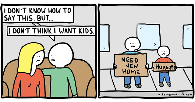 Cartoon - I DON T KNOW HOW TO SAY THIS. BUT.. I DON'T THINKI WANT KIDS. NEED NEW HOME AHUNGRY mikeorganisciak.com