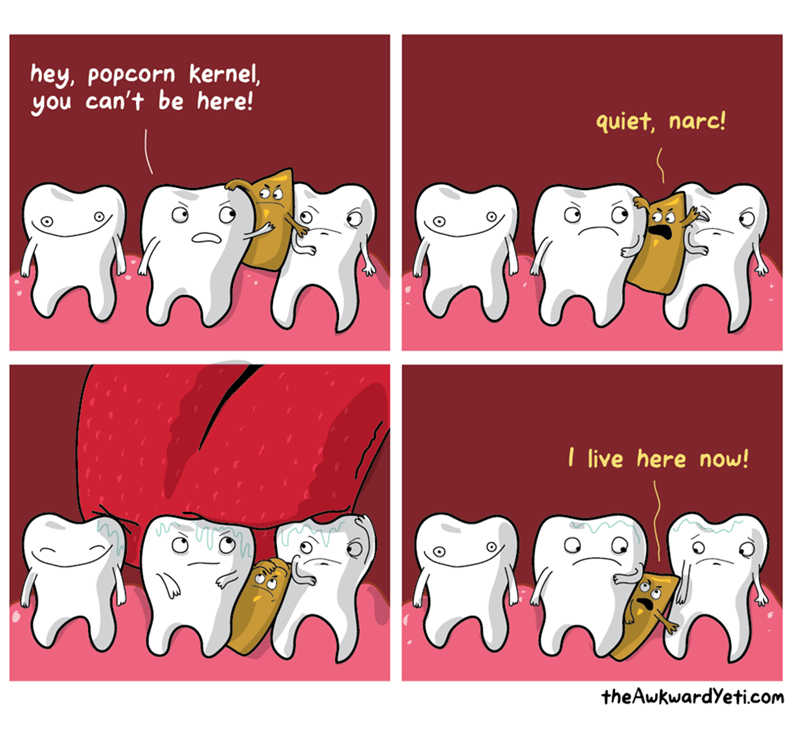 Text - hey, popcorn kernel, you can't be here! quiet, narc! live here now! theAwkwardYeti.com