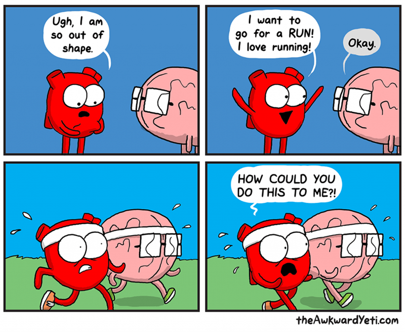 Cartoon - want to Ugh, I am So out of shape. go for a RUN! I love running! Окау. HOW COULD YOU DO THIS TO ME?! लूतमा theAwkwardYeti.com