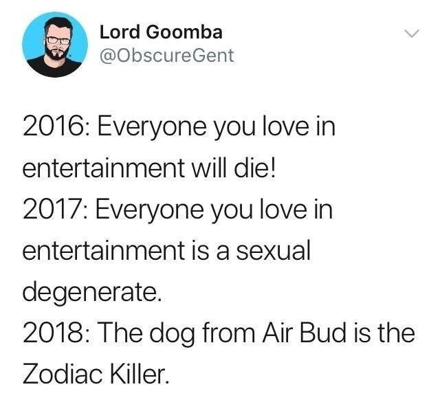 Funny meme about 2016, 2017, 2018, sexual allegations, air bud.