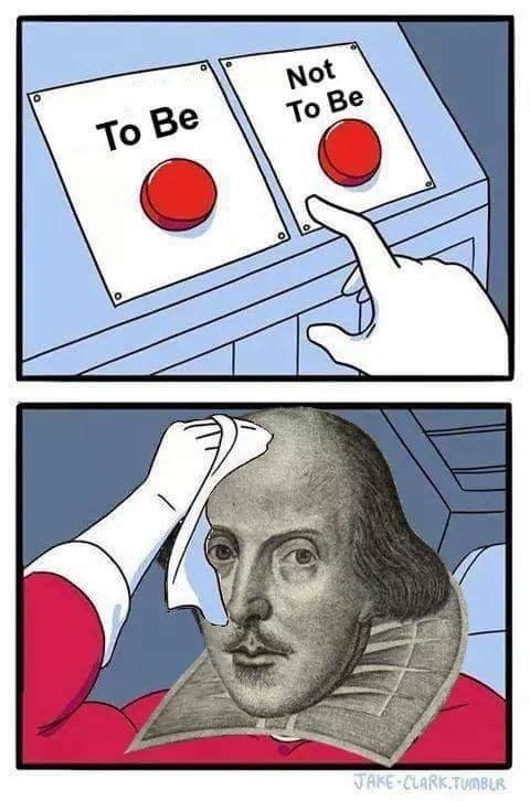 "Funny red button meme of shakespeare, with the options ""to be"" and ""not to be"""