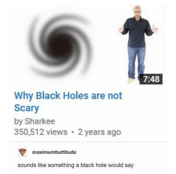 Funny meme about black holes.