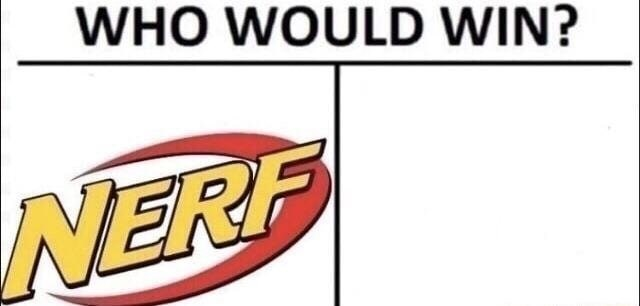 Funny meme about nerf or nothing.