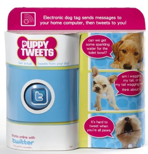 Pet food - Electronic dog tag sends messages to your home computer, then tweets to you! can we get some sparkling water for the toilet bowl? PUPPY (TWEETS Get actual tweets from your dogl am i wagging my tail, or my tail wagging m think about it it's hard to tweet when you're all paws. Works online with twitter MCPC oate 134
