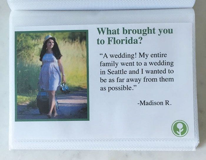 """Text - What brought you to Florida? """"A wedding! My entire family went to a wedding in Seattle and I wanted to be as far away from them as possible."""" -Madison R."""