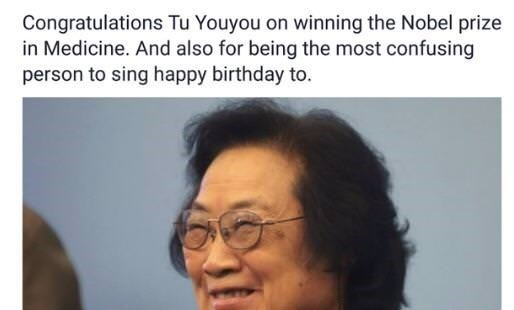 meme - Text - Congratulations Tu Youyou on winning the Nobel prize in Medicine. And also for being the most confusing person to sing happy birthday to.