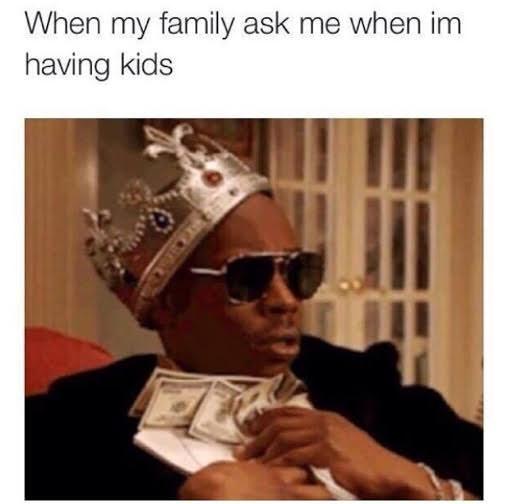 meme - Eyewear - When my family ask me when im having kids