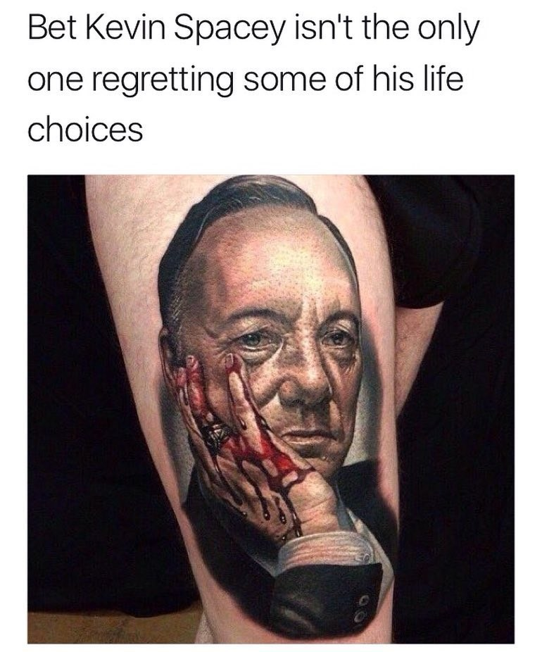 Tattoo - Bet Kevin Spacey isn't the only one regretting some of his life choices