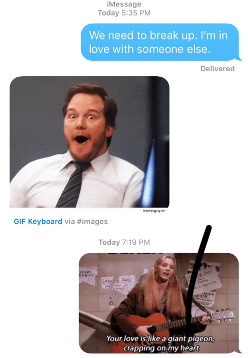 Technology - iMessage Today 5:35 PM We need to break up. I'm in love with someone else. Delivered memeguy.cr GIF Keyboard via #images Today 7:19 PM TO EARY RVICIS Sale Your love is like a giant pigeon, crapping on my heart