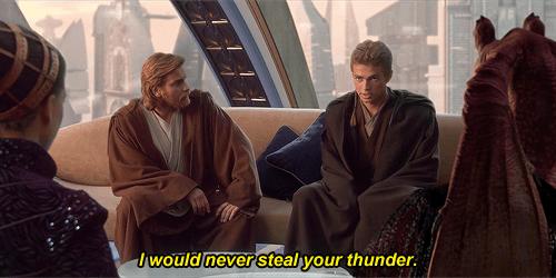 Obi-wan kenobi - I would never steal your thunder