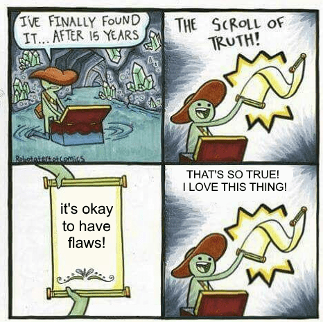 meme - Cartoon - IVE FINALLY FOUND IT... AFTER 15 YEARS THE SCROLL OF TRUTH! Roleataterollomas THAT'S SO TRUE! ILOVE THIS THING! it's okay to have flaws! MM