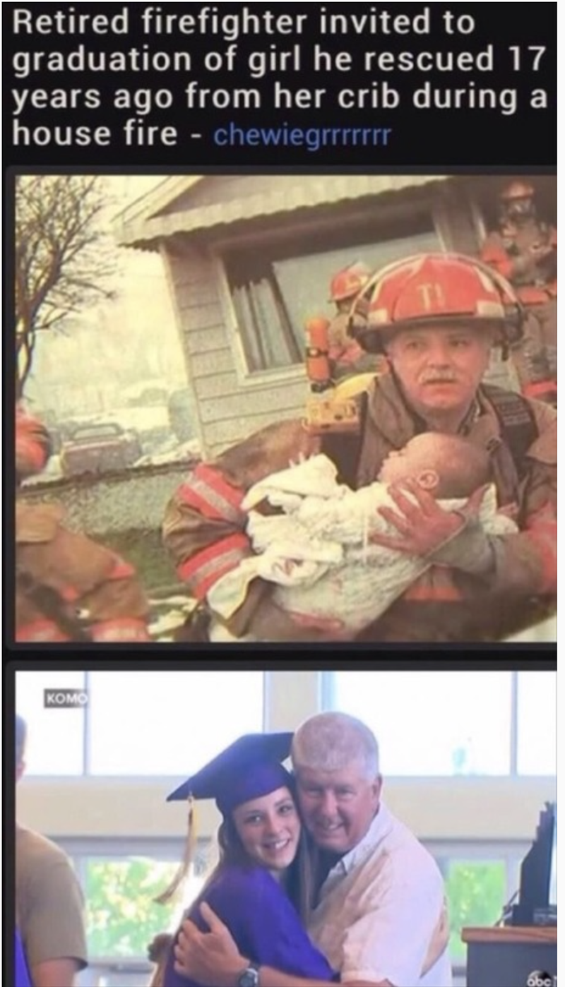 meme - Photo caption - Retired firefighter invited graduation of girl he rescued years ago from her crib during house fire - chewiegrrrrr а комо