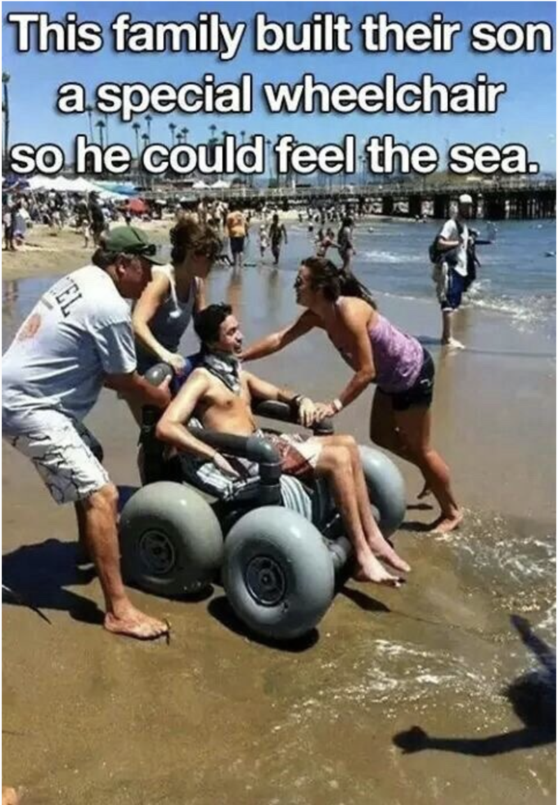 meme - Physical fitness - This family built their son aspecial wheelchair sohe could feel the sea. EL