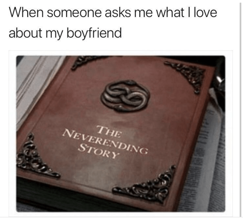 meme - Text - When someone asks me what I love about my boyfriend THE NEVERENDING STORY