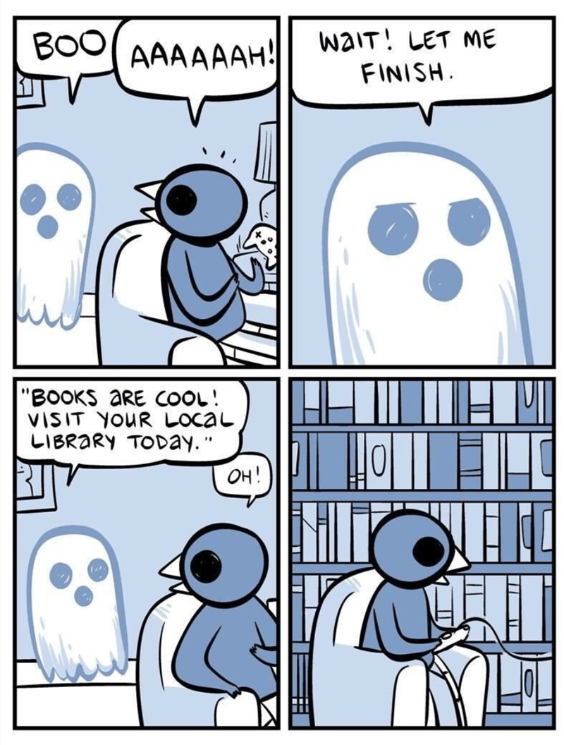 "meme - White - BOOAAAAAAH! WaiT! LET ME FINISH |""BOOKS aRE COOL! VISIT YOUR LOCAL LIBRARY TODAY."" OH!"