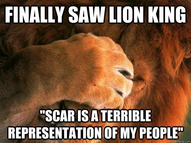 Lion face palming with his big lion paws as reaction to seeing lion king and not approving of how Scar is used to represent lions