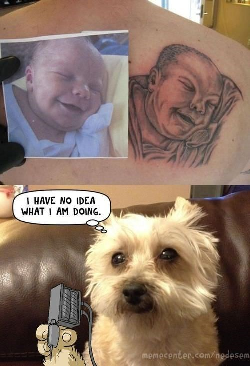 cringe tattoo - Dog - I HAVE NO IDEA WHAT I AM DOING. memecenter.com/nedesem